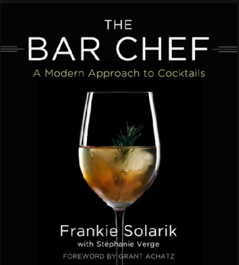 Spumarche _THE BAR CHEF  A Modern Approach to Cocktails  by Frankie Solarik  with Stéphanie Verge  FOREWORD BY GRANT ACHATZ