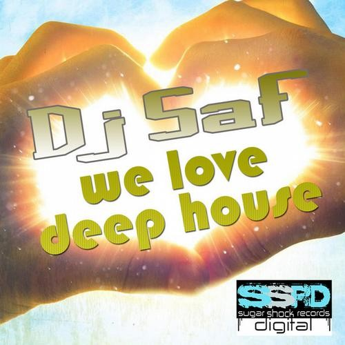 DJ SaF - We Love Deep House (Original Mix) - Sugar Shock Records Digital [SSRD042]
