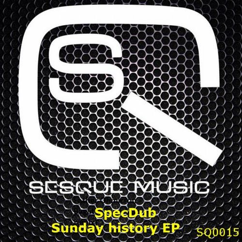 SpecDub - Sunday History (DJ SaF Remix) - Sesque Music [SQ0015]