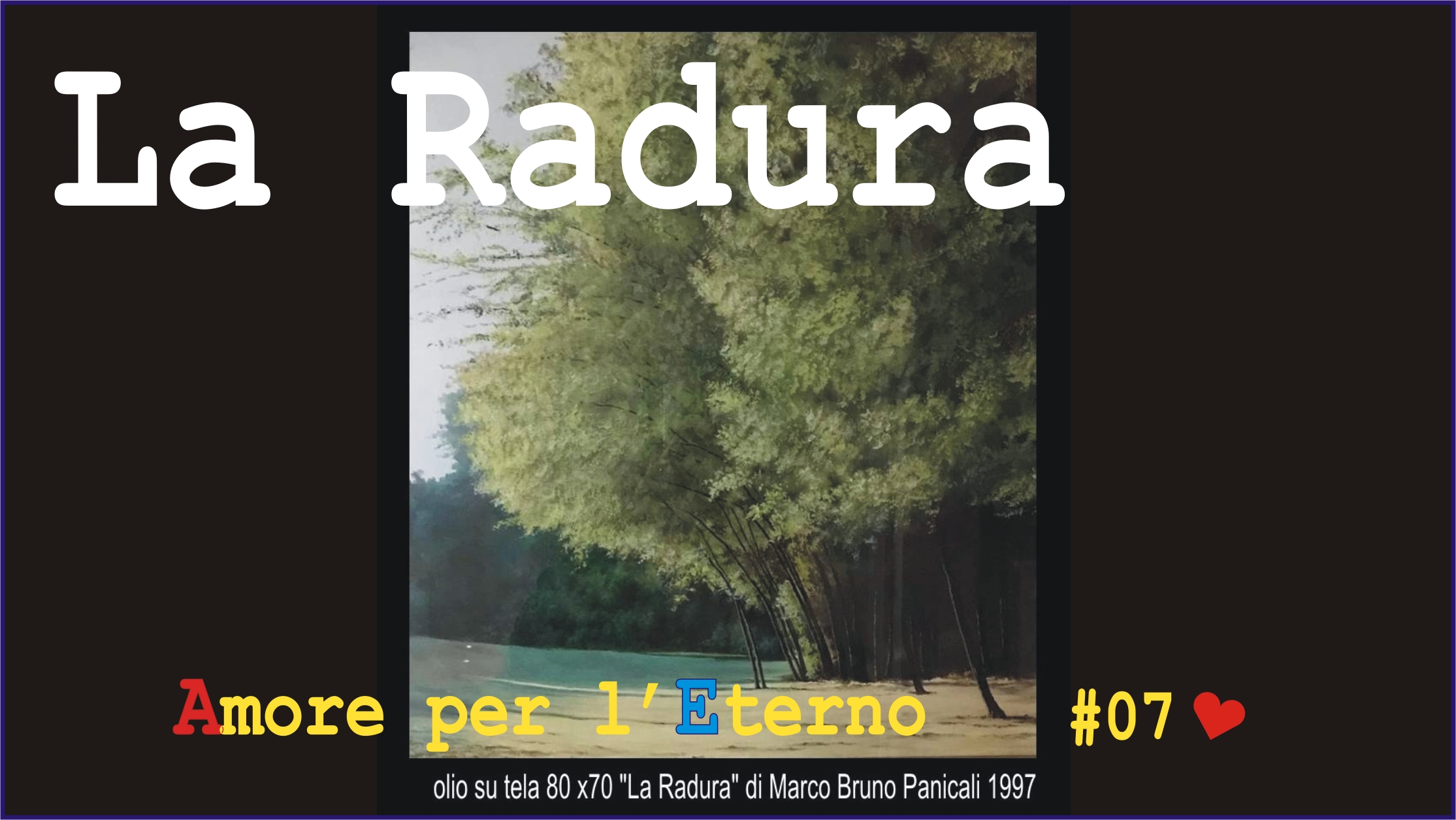 """La Radura""  Video # 07 Playlist youtube ""Amore Per L'Eterno"""