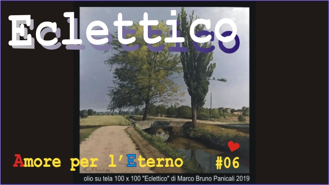 """Eclettico""  Video # 06 Playlist youtube ""Amore Per L'Eterno"""
