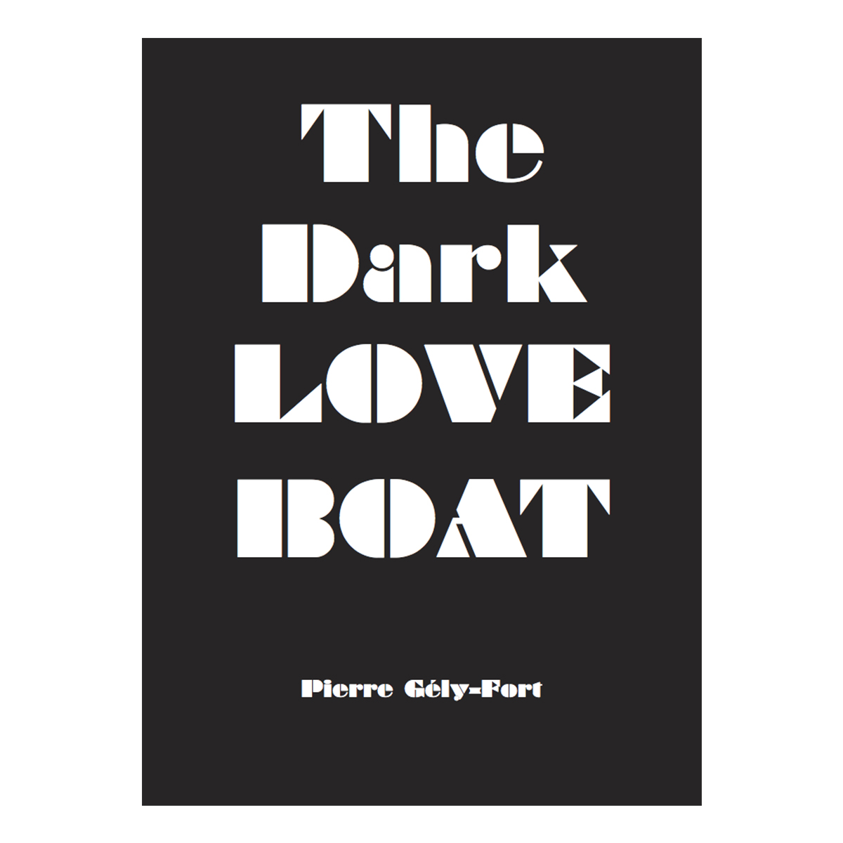 The Dark LOVE BOAT - Pierre Gély-Fort
