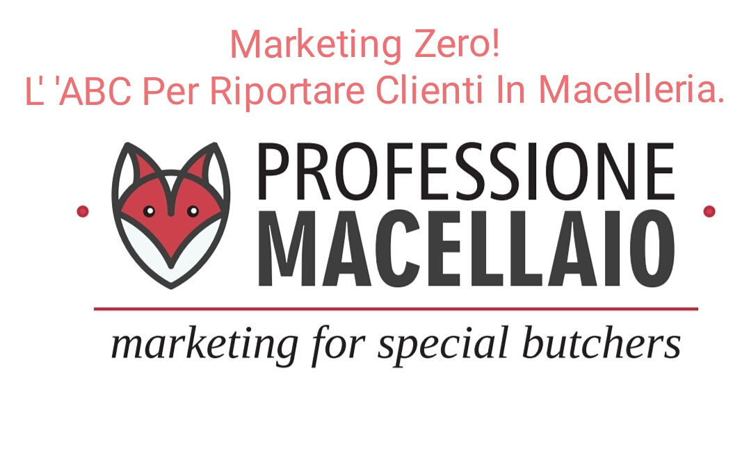 Marketing Zero! L' ABC Per Riportare Clienti In Macelleria.