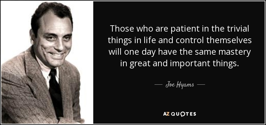 quote-those-who-are-patient-in-the-trivial-things-in-life-and-control-themselves-will-one-joe-hyams-63-93-07jpg